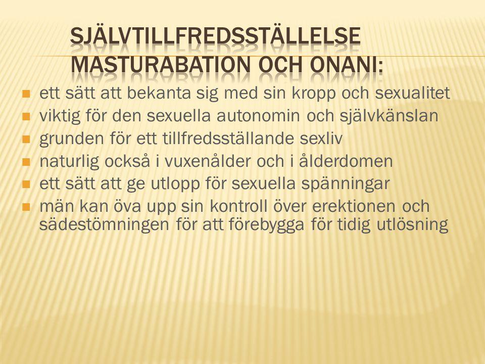 ett sätt att bekanta sig med sin kropp och sexualitet viktig för den sexuella autonomin och självkänslan grunden för ett tillfredsställande sexliv nat