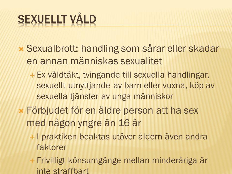  Sexualbrott: handling som sårar eller skadar en annan människas sexualitet  Ex våldtäkt, tvingande till sexuella handlingar, sexuellt utnyttjande a