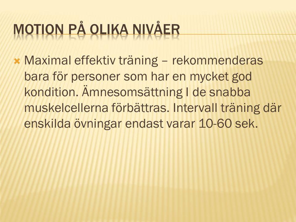  Maximal effektiv träning – rekommenderas bara för personer som har en mycket god kondition. Ämnesomsättning I de snabba muskelcellerna förbättras. I