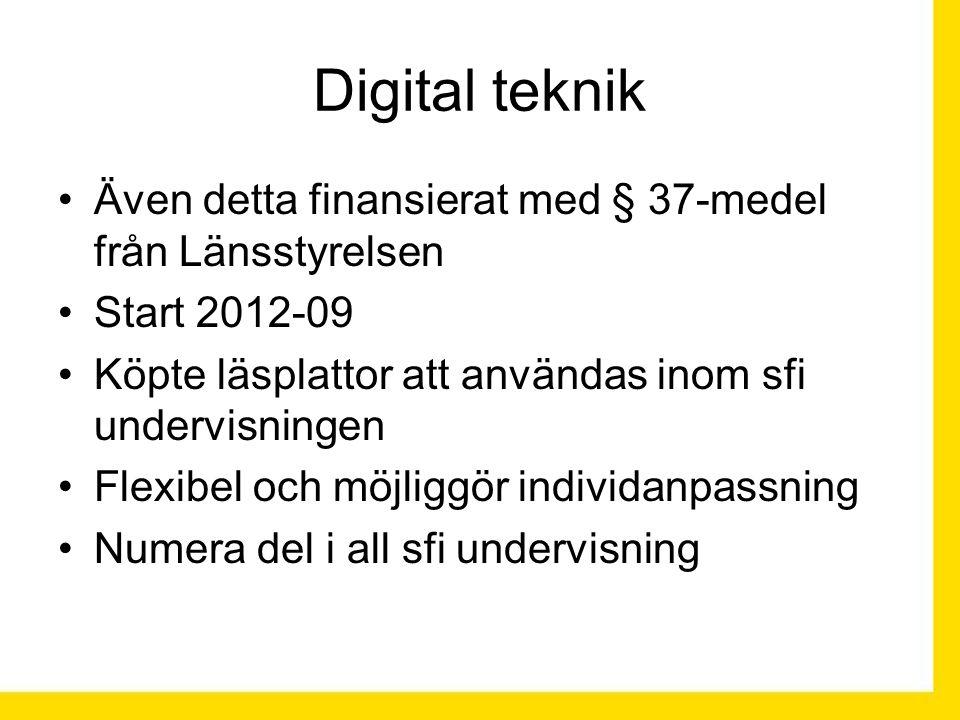 Digital teknik Även detta finansierat med § 37-medel från Länsstyrelsen Start 2012-09 Köpte läsplattor att användas inom sfi undervisningen Flexibel och möjliggör individanpassning Numera del i all sfi undervisning