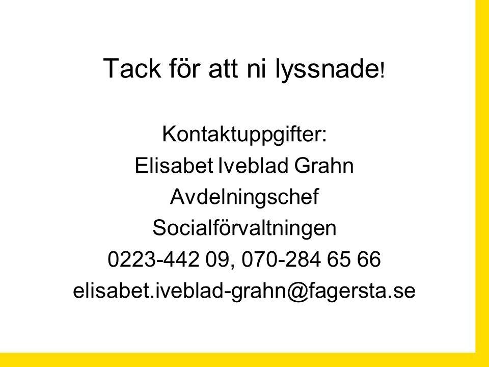 Tack för att ni lyssnade ! Kontaktuppgifter: Elisabet Iveblad Grahn Avdelningschef Socialförvaltningen 0223-442 09, 070-284 65 66 elisabet.iveblad-gra
