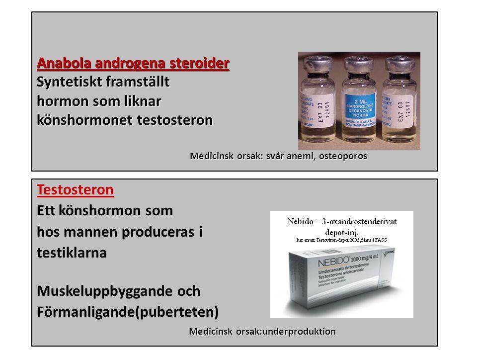 Dopning Anabola androgena steroider Syntetiskt framställt hormon som liknar könshormonet testosteron Medicinsk orsak: svår anemi, osteoporos Medicinsk