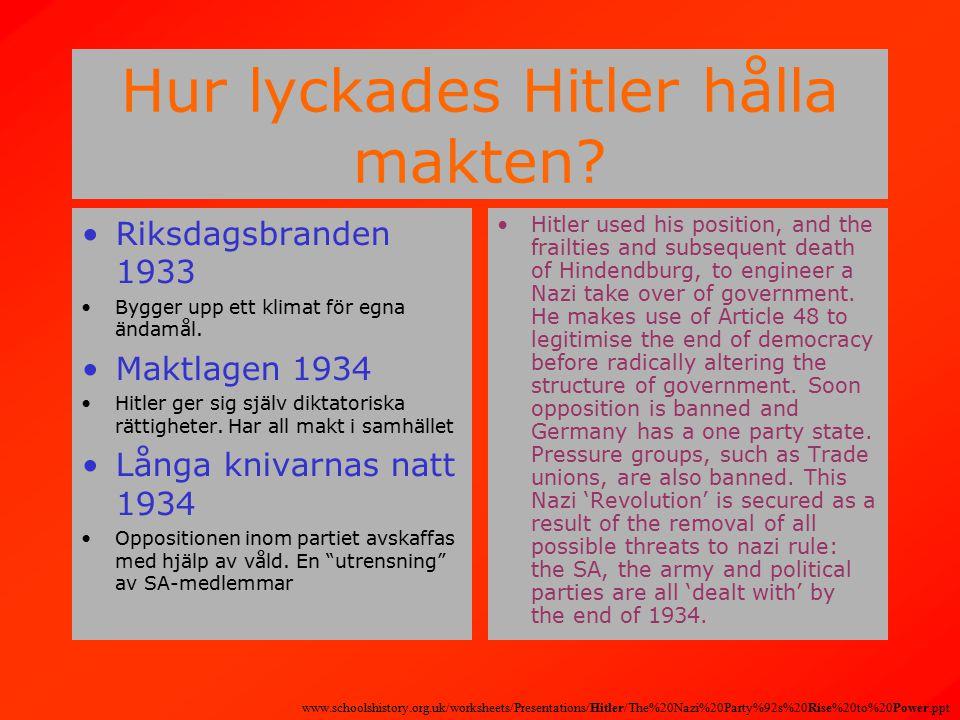 Hur lyckades Hitler hålla makten. Riksdagsbranden 1933 Bygger upp ett klimat för egna ändamål.