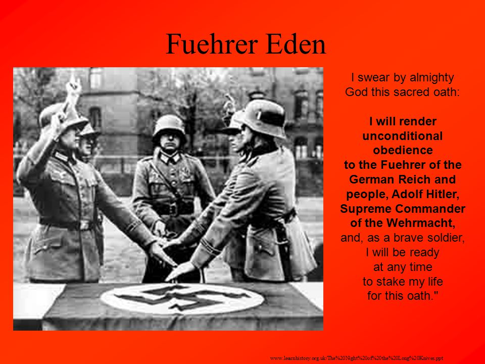 Fuehrer Eden I swear by almighty God this sacred oath: I will render unconditional obedience to the Fuehrer of the German Reich and people, Adolf Hitl