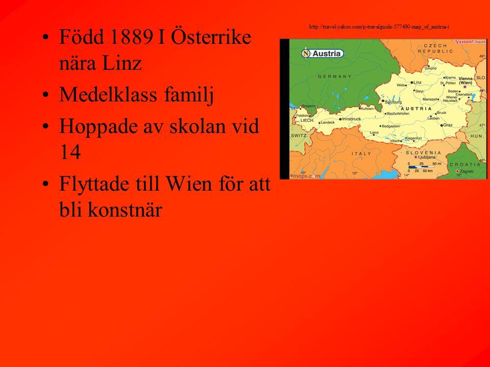 Född 1889 I Österrike nära Linz Medelklass familj Hoppade av skolan vid 14 Flyttade till Wien för att bli konstnär http://travel.yahoo.com/p-travelguide-577490-map_of_austria-i