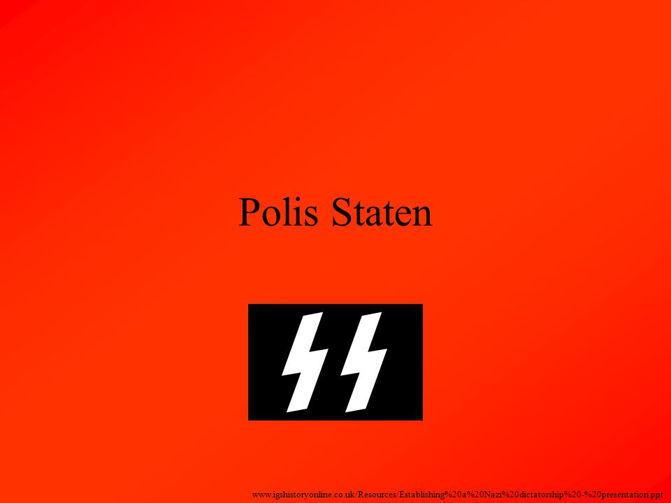 Polis Staten www.igshistoryonline.co.uk/Resources/Establishing%20a%20Nazi%20dictatorship%20-%20presentation.ppt