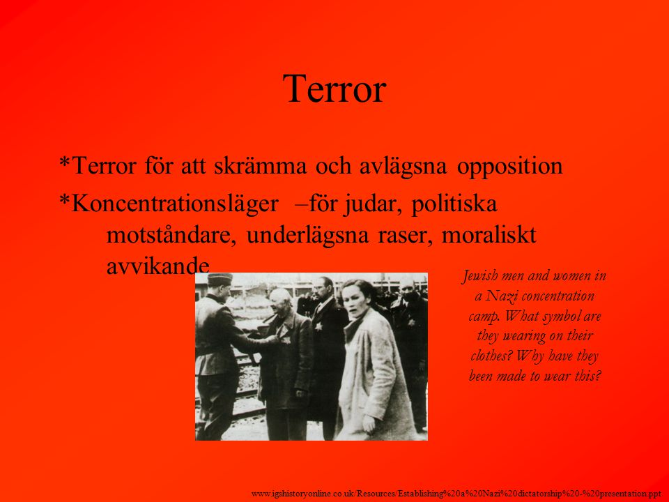 Terror *Terror för att skrämma och avlägsna opposition *Koncentrationsläger –för judar, politiska motståndare, underlägsna raser, moraliskt avvikande Jewish men and women in a Nazi concentration camp.