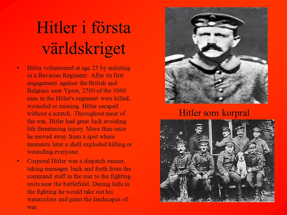 Hitler i första världskriget Hitler volunteered at age 25 by enlisting in a Bavarian Regiment. After its first engagement against the British and Belg
