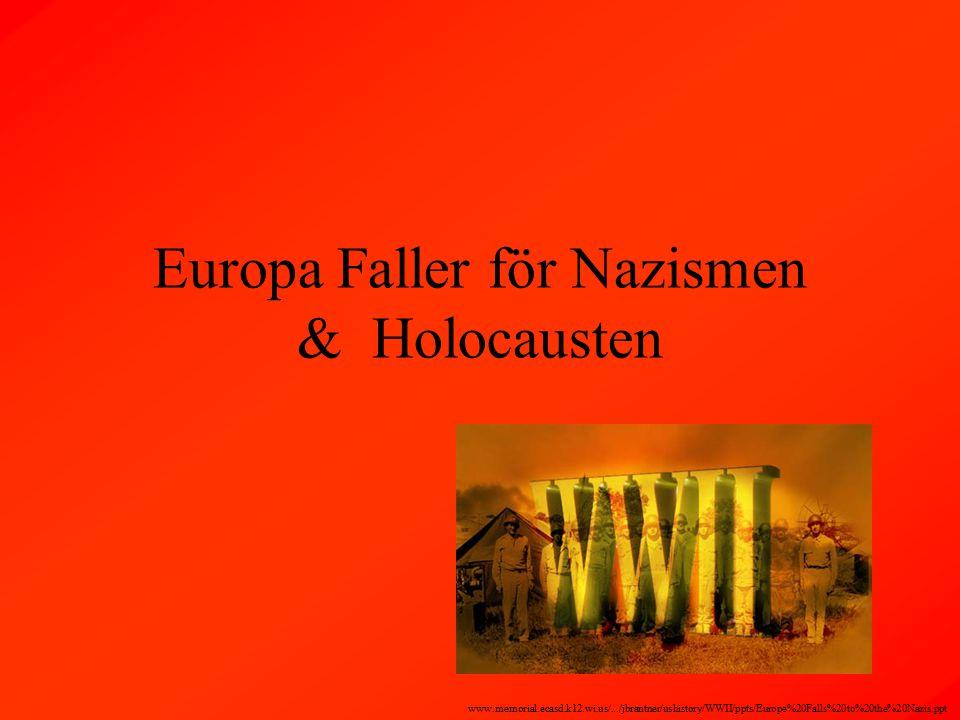 Europa Faller för Nazismen & Holocausten www.memorial.ecasd.k12.wi.us/.../jbrantner/ushistory/WWII/ppts/Europe%20Falls%20to%20the%20Nazis.ppt