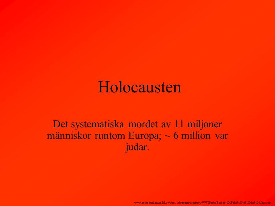 Holocausten Det systematiska mordet av 11 miljoner människor runtom Europa; ~ 6 million var judar.