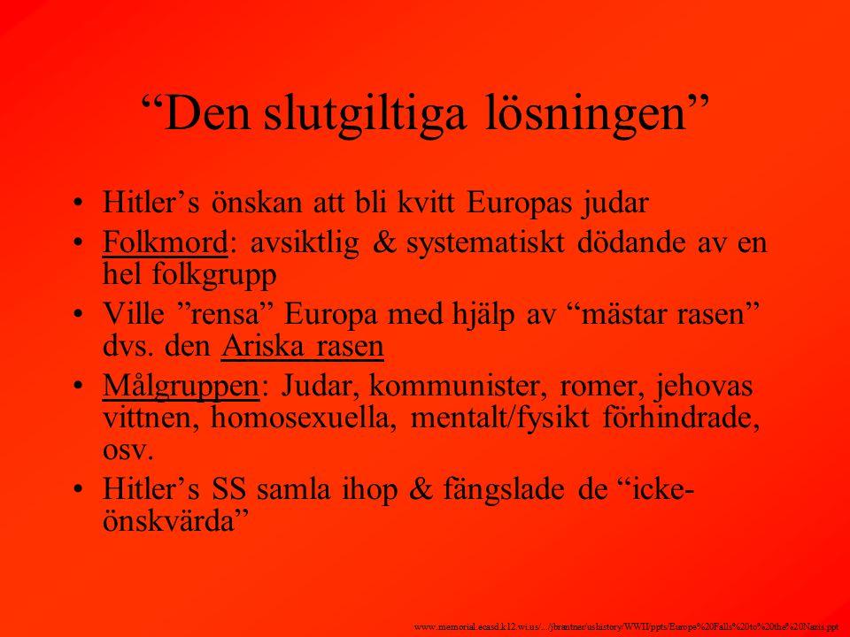 Den slutgiltiga lösningen Hitler's önskan att bli kvitt Europas judar Folkmord: avsiktlig & systematiskt dödande av en hel folkgrupp Ville rensa Europa med hjälp av mästar rasen dvs.