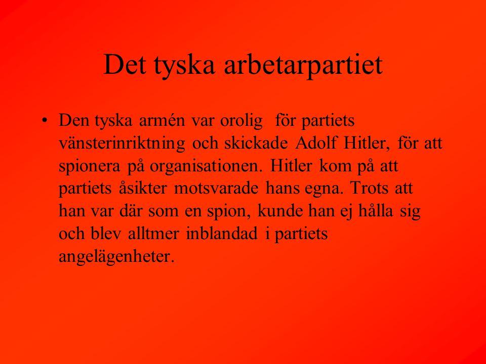 Det tyska arbetarpartiet Den tyska armén var orolig för partiets vänsterinriktning och skickade Adolf Hitler, för att spionera på organisationen.