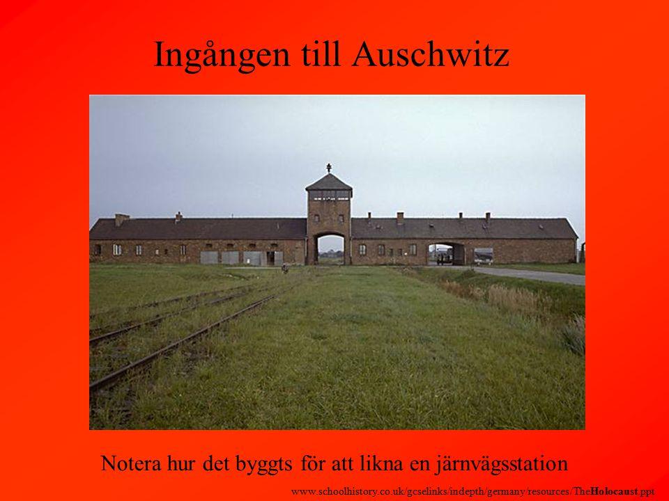 Ingången till Auschwitz Notera hur det byggts för att likna en järnvägsstation www.schoolhistory.co.uk/gcselinks/indepth/germany/resources/TheHolocaust.ppt