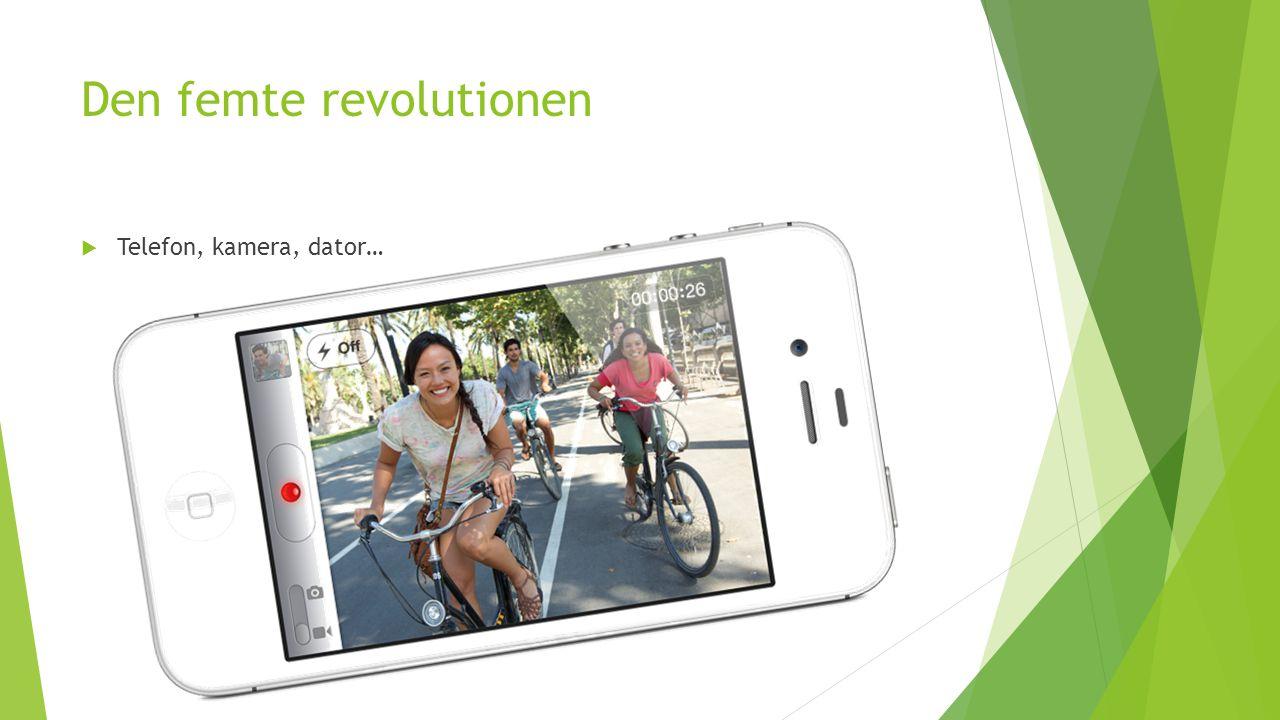 Den femte revolutionen  Telefon, kamera, dator…
