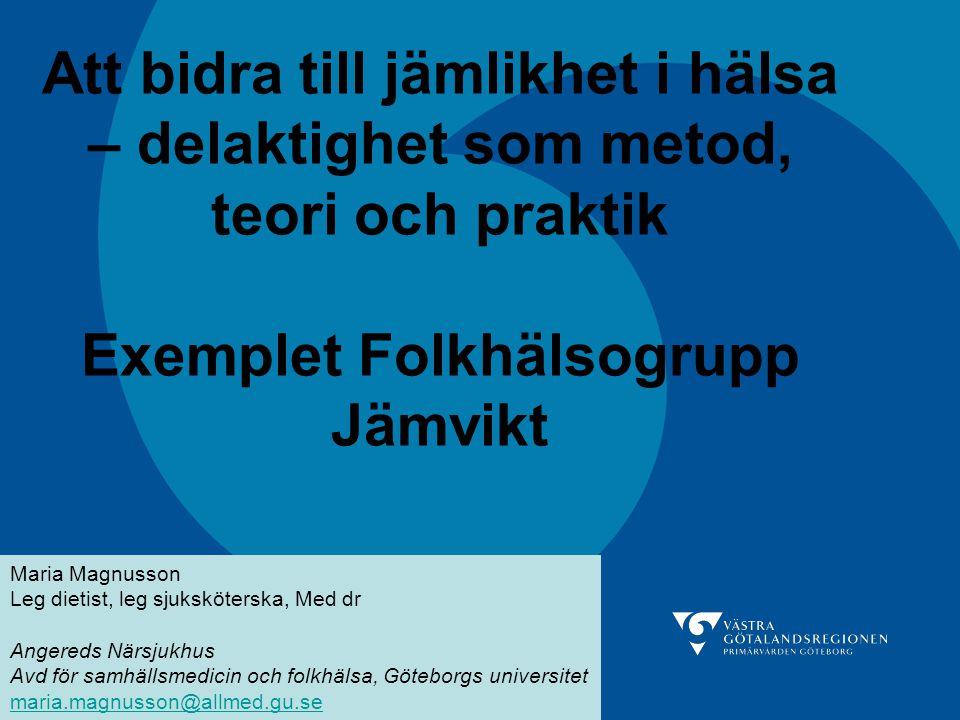 Att bidra till jämlikhet i hälsa – delaktighet som metod, teori och praktik Exemplet Folkhälsogrupp Jämvikt Maria Magnusson Leg dietist, leg sjuksköte
