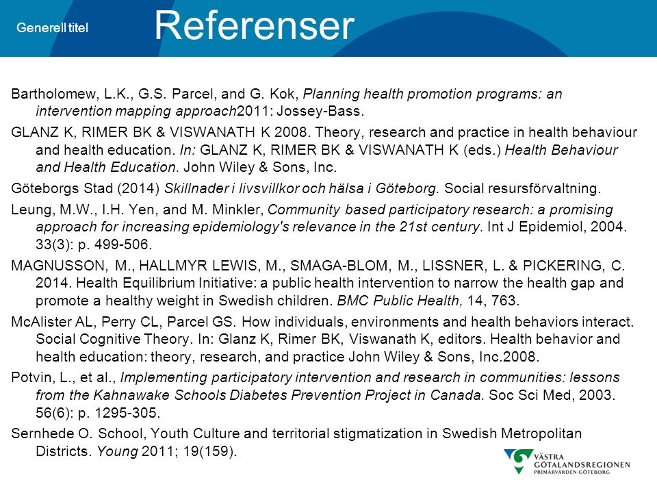 Generell titel Referenser Bartholomew, L.K., G.S. Parcel, and G. Kok, Planning health promotion programs: an intervention mapping approach2011: Jossey