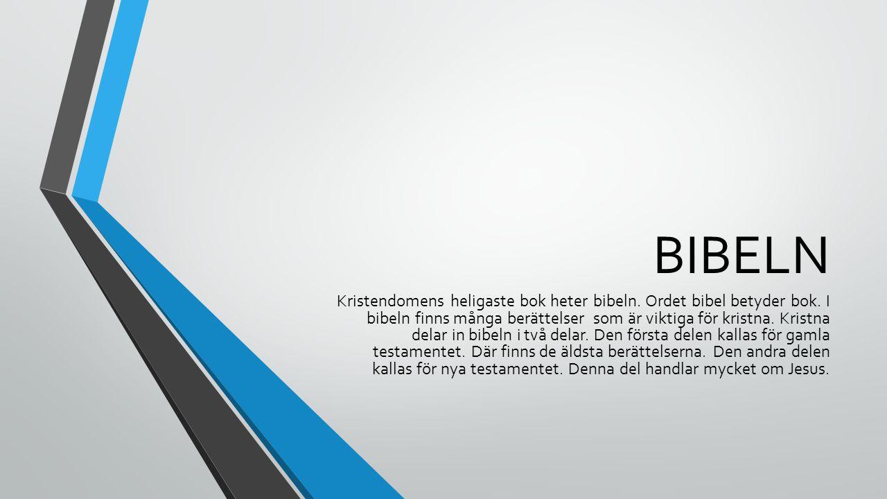 BIBELN Kristendomens heligaste bok heter bibeln. Ordet bibel betyder bok. I bibeln finns många berättelser som är viktiga för kristna. Kristna delar i