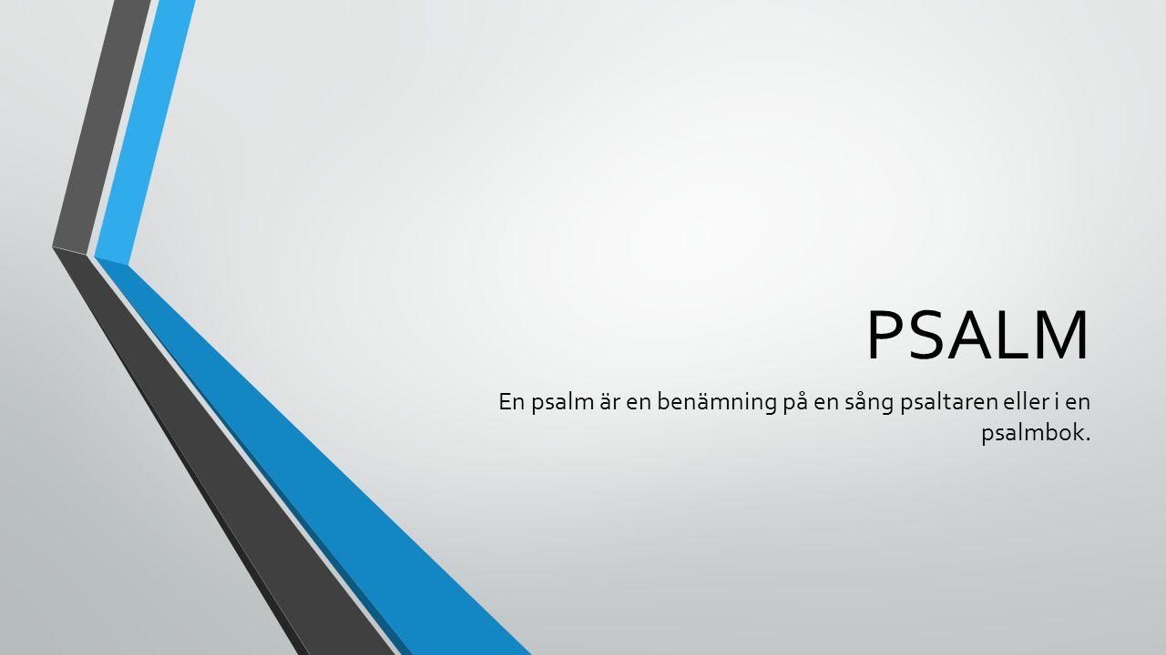 PSALM En psalm är en benämning på en sång psaltaren eller i en psalmbok.