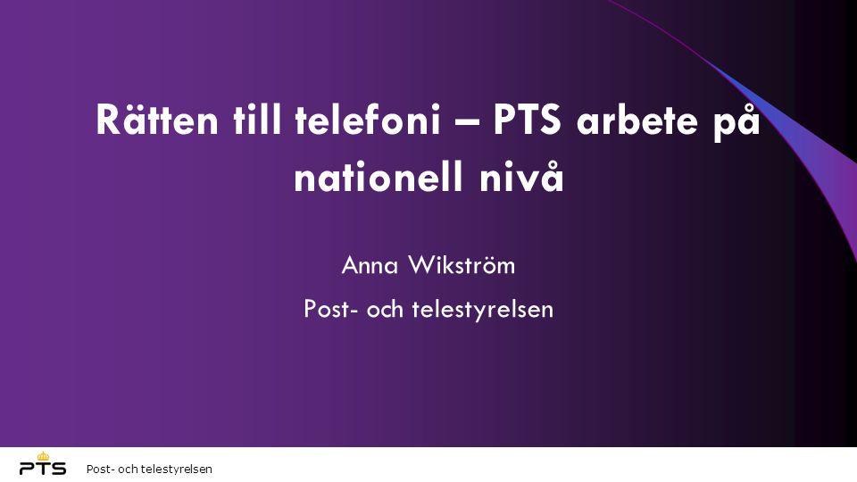 Post- och telestyrelsen Rätten till telefoni – PTS arbete på nationell nivå Anna Wikström Post- och telestyrelsen