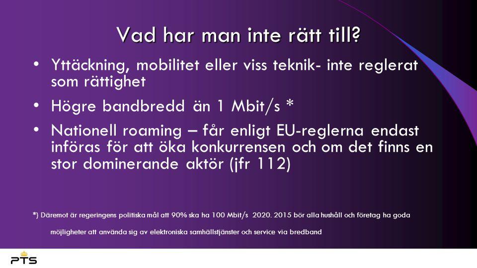 Vad har man inte rätt till? Yttäckning, mobilitet eller viss teknik- inte reglerat som rättighet Högre bandbredd än 1 Mbit/s * Nationell roaming – får