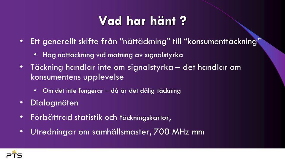 """Vad har hänt ? Ett generellt skifte från """"nättäckning"""" till """"konsumenttäckning"""" Hög nättäckning vid mätning av signalstyrka Täckning handlar inte om s"""
