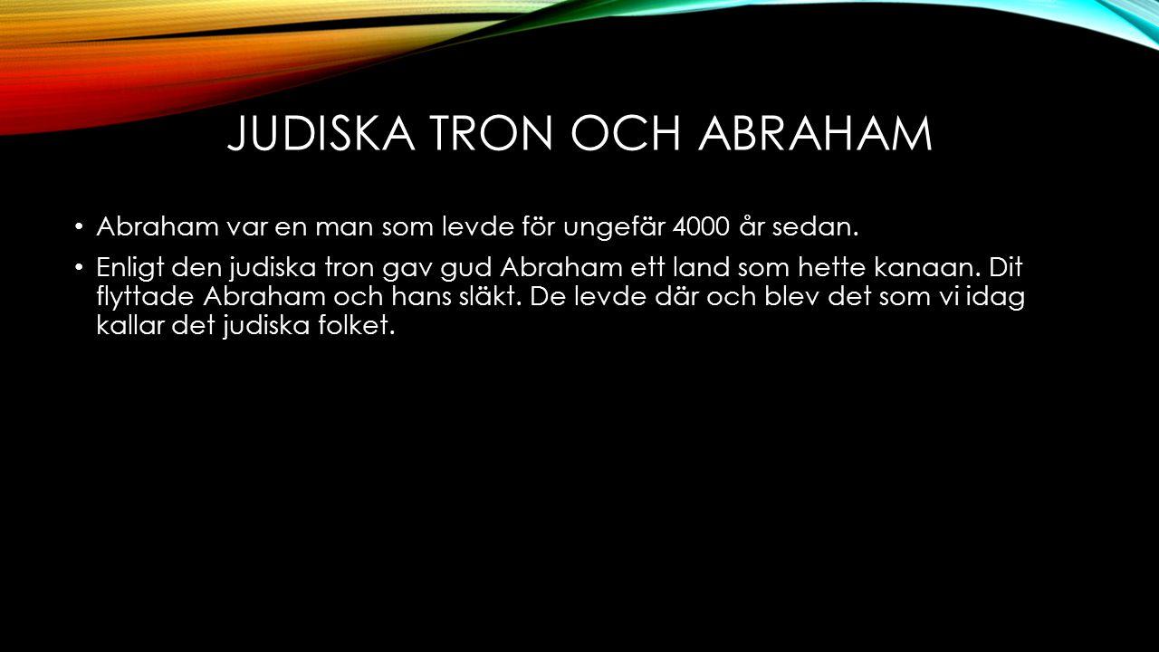 JUDISKA TRON OCH ABRAHAM Abraham var en man som levde för ungefär 4000 år sedan. Enligt den judiska tron gav gud Abraham ett land som hette kanaan. Di