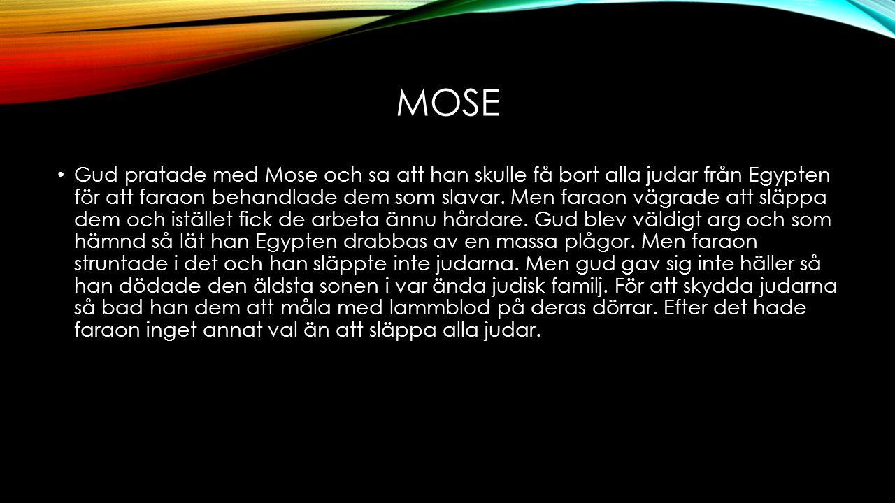MOSE Gud pratade med Mose och sa att han skulle få bort alla judar från Egypten för att faraon behandlade dem som slavar. Men faraon vägrade att släpp