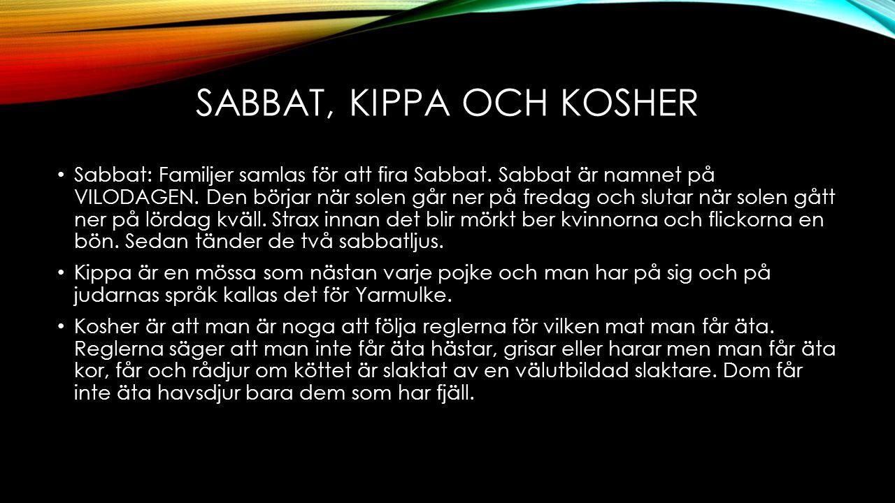 SABBAT, KIPPA OCH KOSHER Sabbat: Familjer samlas för att fira Sabbat. Sabbat är namnet på VILODAGEN. Den börjar när solen går ner på fredag och slutar