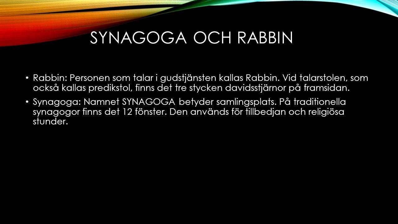 SYNAGOGA OCH RABBIN Rabbin: Personen som talar i gudstjänsten kallas Rabbin. Vid talarstolen, som också kallas predikstol, finns det tre stycken david