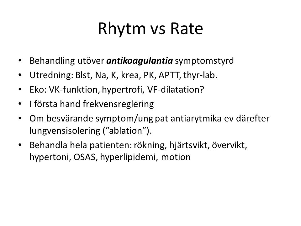 Rhytm vs Rate Behandling utöver antikoagulantia symptomstyrd Utredning: Blst, Na, K, krea, PK, APTT, thyr-lab.