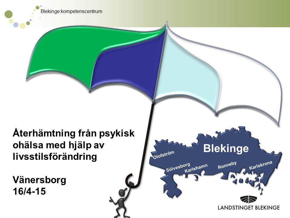 Blekinge kompetenscentrum. Återhämtning från psykisk ohälsa med hjälp av livsstilsförändring Vänersborg 16/4-15