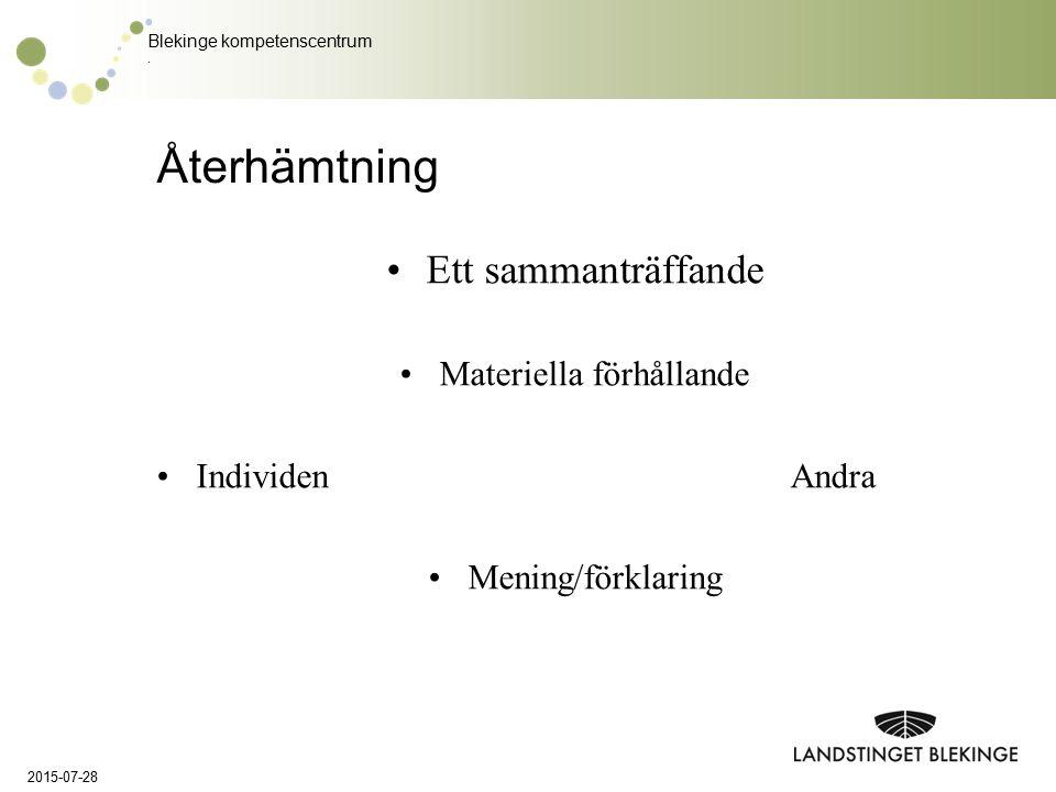 Blekinge kompetenscentrum. Återhämtning Ett sammanträffande Materiella förhållande IndividenAndra Mening/förklaring 2015-07-28
