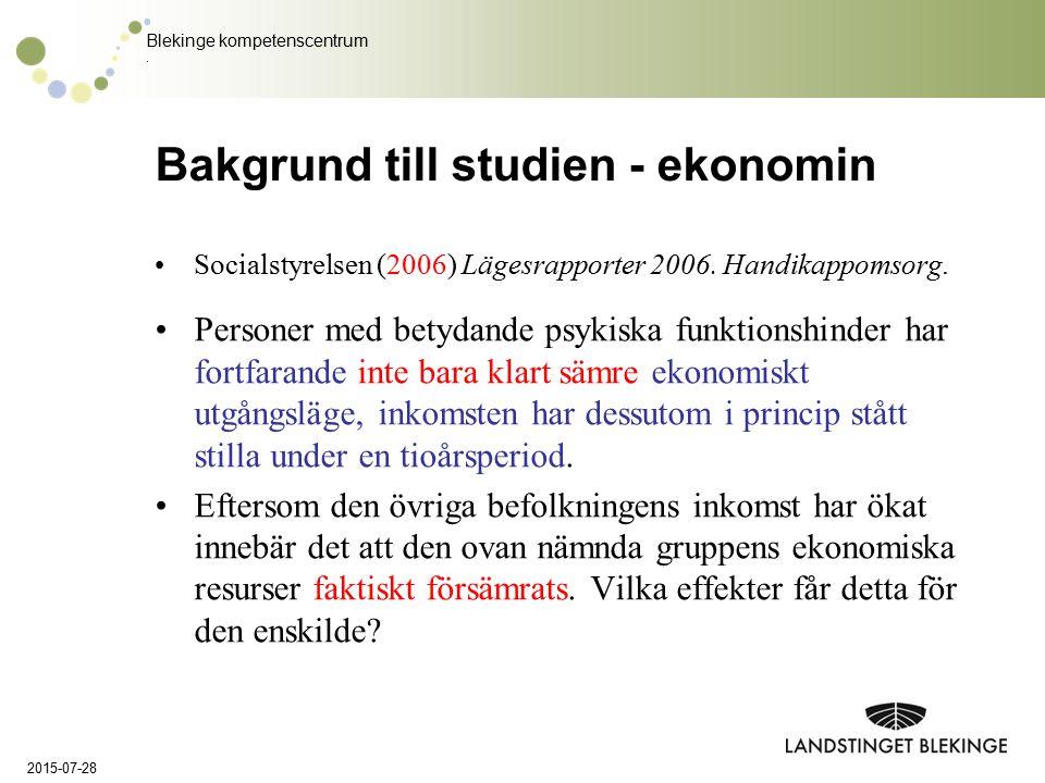 Blekinge kompetenscentrum. Bakgrund till studien - ekonomin Socialstyrelsen (2006) Lägesrapporter 2006. Handikappomsorg. Personer med betydande psykis