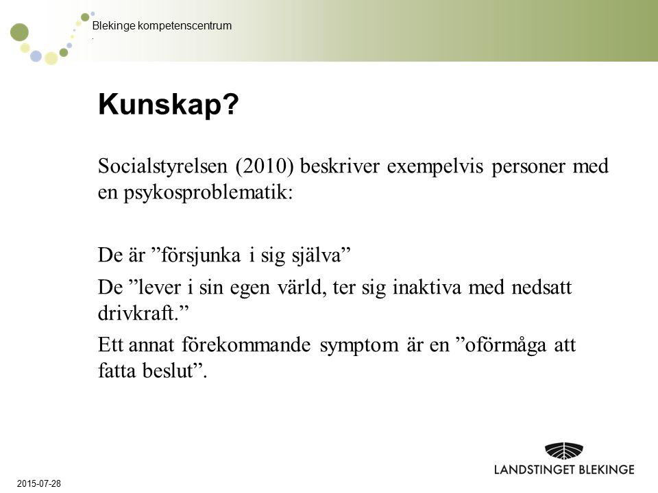 """Blekinge kompetenscentrum. Kunskap? Socialstyrelsen (2010) beskriver exempelvis personer med en psykosproblematik: De är """"försjunka i sig själva"""" De """""""