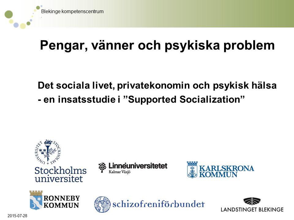 """Blekinge kompetenscentrum. 2015-07-28 Pengar, vänner och psykiska problem Det sociala livet, privatekonomin och psykisk hälsa - en insatsstudie i """"Sup"""
