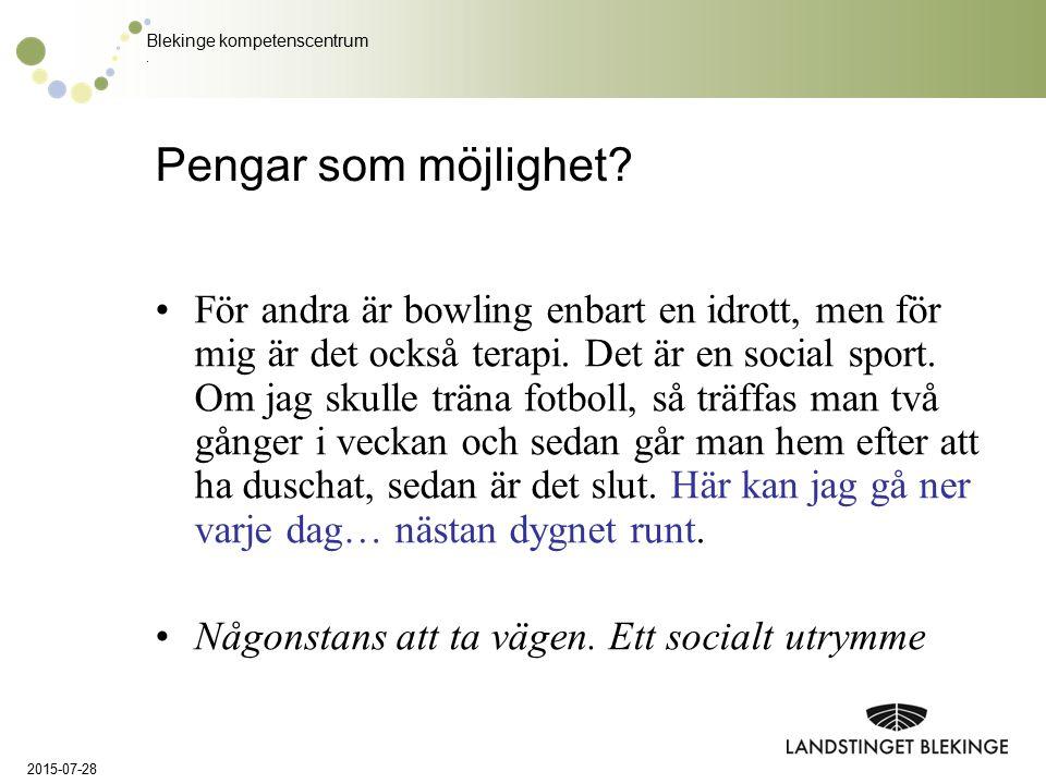 Blekinge kompetenscentrum. Pengar som möjlighet? För andra är bowling enbart en idrott, men för mig är det också terapi. Det är en social sport. Om ja