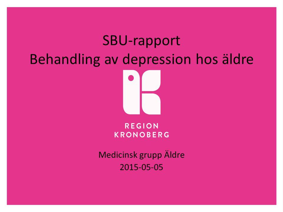 SBU-rapport Behandling av depression hos äldre Medicinsk grupp Äldre 2015-05-05