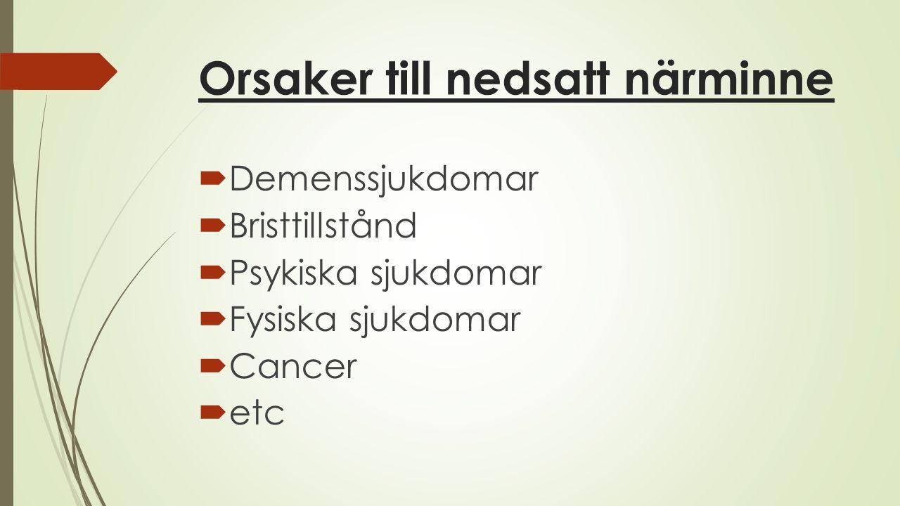 Orsaker till nedsatt närminne  Demenssjukdomar  Bristtillstånd  Psykiska sjukdomar  Fysiska sjukdomar  Cancer  etc