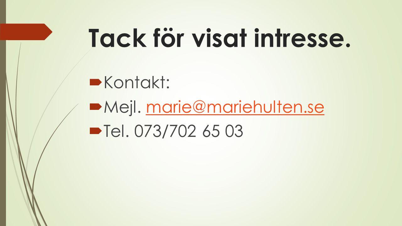 Tack för visat intresse.  Kontakt:  Mejl. marie@mariehulten.semarie@mariehulten.se  Tel. 073/702 65 03