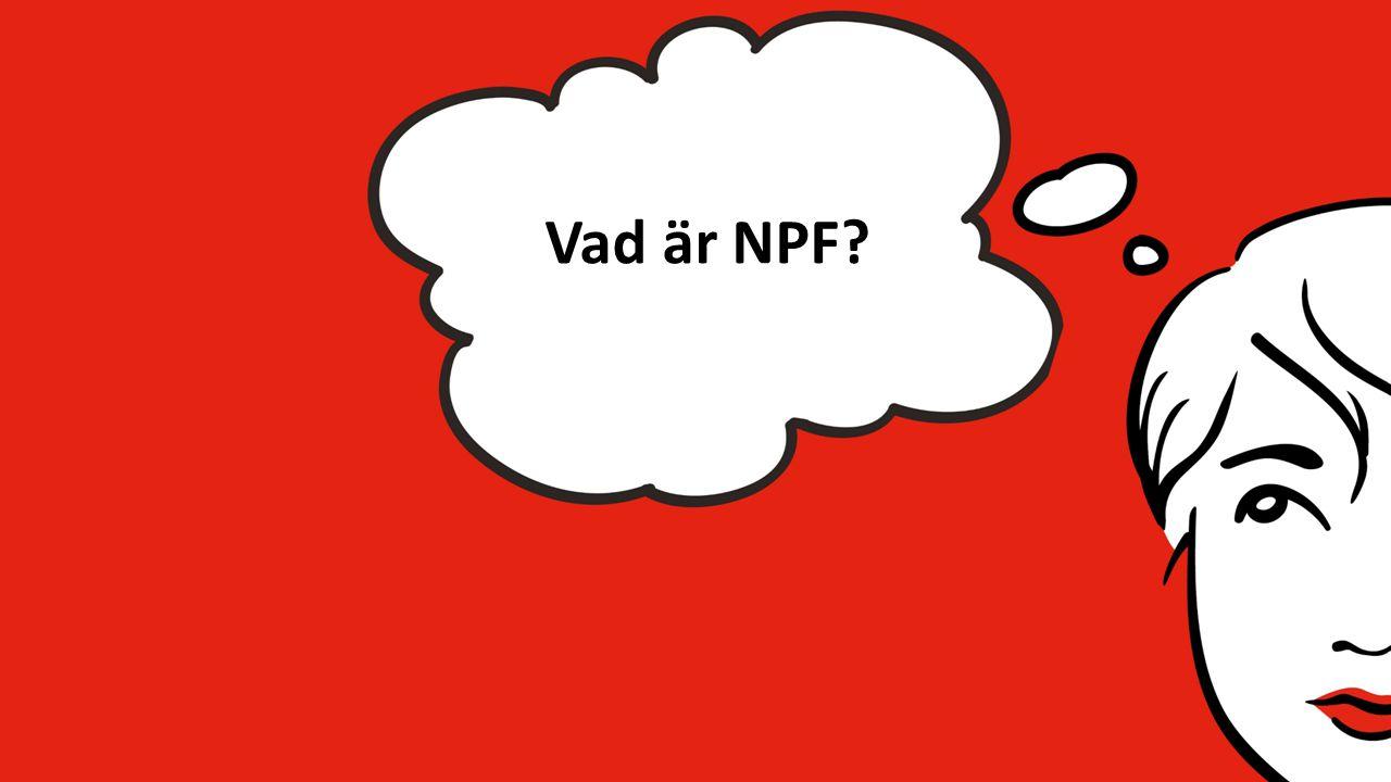 NPF är ett samlingsbegrepp Språkstörning - Kommunikationsstörning Aspergers syndrom/Autism Tourettes syndrom Dyslexi ADHD/ADD