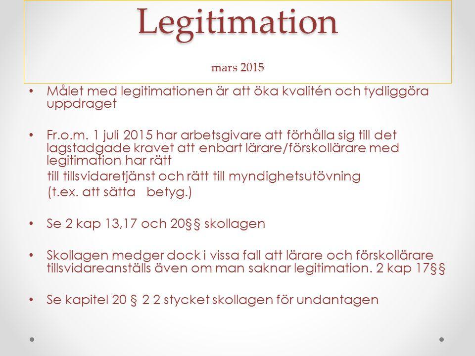 Legitimation mars 2015 Målet med legitimationen är att öka kvalitén och tydliggöra uppdraget Fr.o.m.