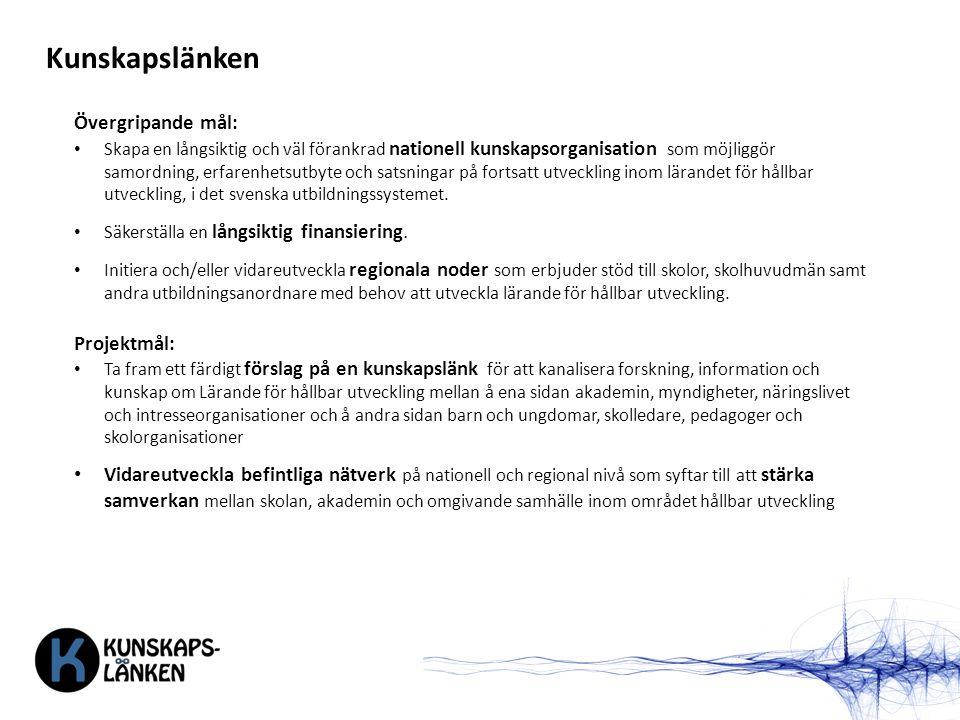 Kunskapslänken Övergripande mål: Skapa en långsiktig och väl förankrad nationell kunskapsorganisation som möjliggör samordning, erfarenhetsutbyte och satsningar på fortsatt utveckling inom lärandet för hållbar utveckling, i det svenska utbildningssystemet.
