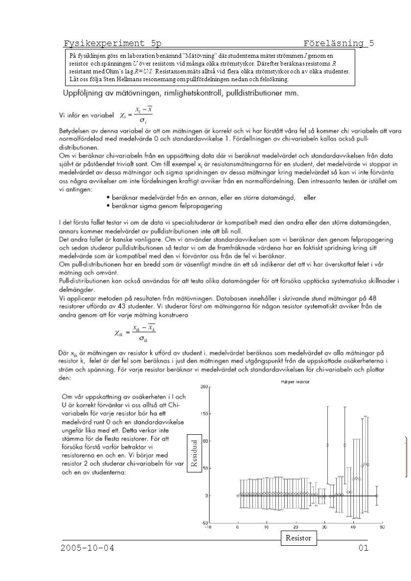 Fysikexperiment 5p Föreläsning 5 2005-10-04 01 Från Sten Hellmans föreläsning i Experimentella Metoder 2005 På fysiklinjen görs en laboration benämnd