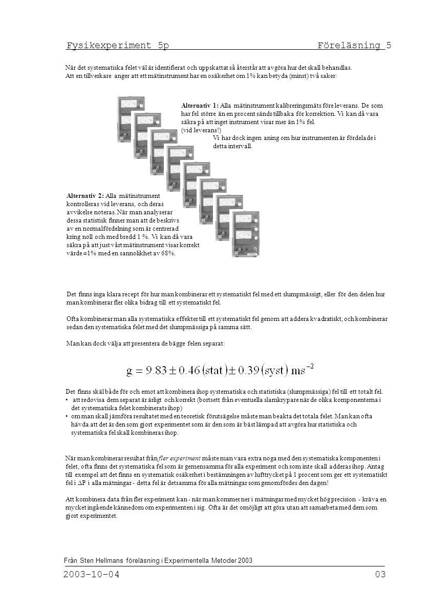 Fysikexperiment 5p Föreläsning 5 2003-10-04 03 Från Sten Hellmans föreläsning i Experimentella Metoder 2003 När det systematiska felet väl är identifi