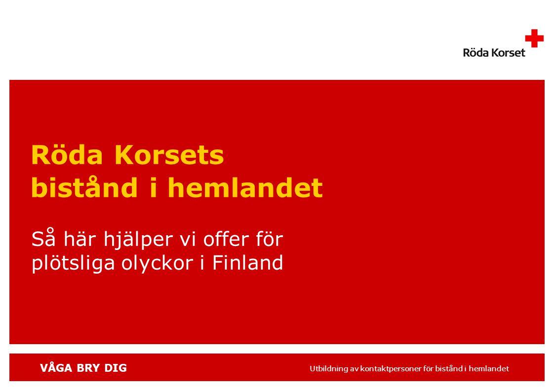 VÅGA BRY DIG Utbildning av kontaktpersoner för bistånd i hemlandet Röda Korsets bistånd i hemlandet Så här hjälper vi offer för plötsliga olyckor i Finland