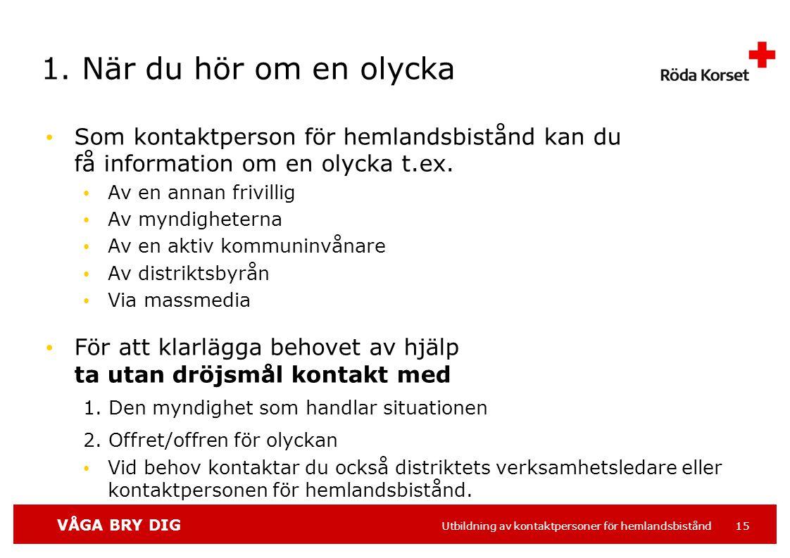 VÅGA BRY DIG Utbildning av kontaktpersoner för hemlandsbistånd 15 1.