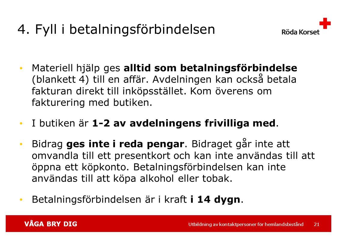 VÅGA BRY DIG Utbildning av kontaktpersoner för hemlandsbistånd 21 4.