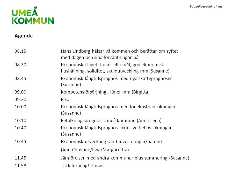 Budgetberedning 4 maj Agenda 08.15Hans Lindberg hälsar välkommen och berättar om syftet med dagen och sina förväntningar på 08.30Ekonomiska läget; fin