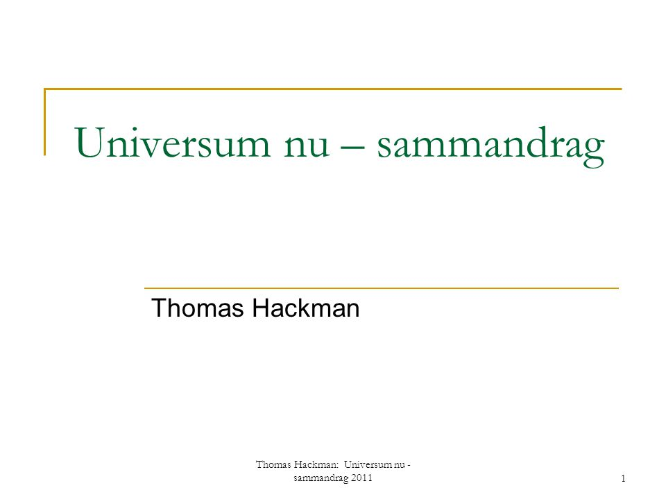 Universum nu – sammandrag Thomas Hackman 1 Thomas Hackman: Universum nu - sammandrag 2011