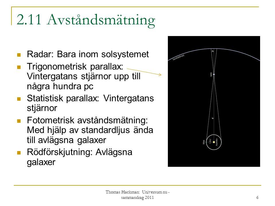 2.11 Avståndsmätning Radar: Bara inom solsystemet Trigonometrisk parallax: Vintergatans stjärnor upp till några hundra pc Statistisk parallax: Vinterg